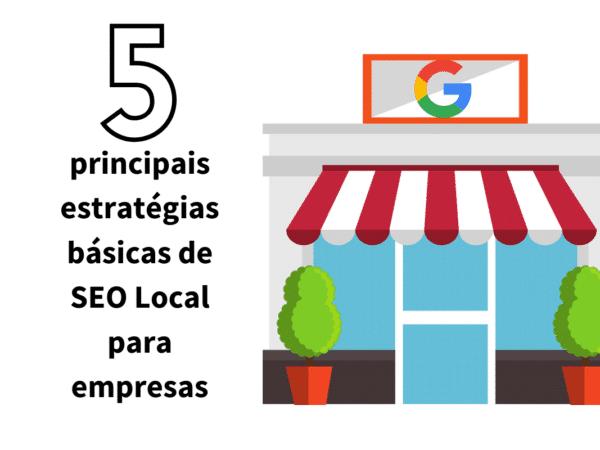 As 5 principais estratégias básicas de SEO Local para empresas