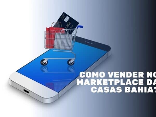 Como vender no Marketplace da Casas Bahia?