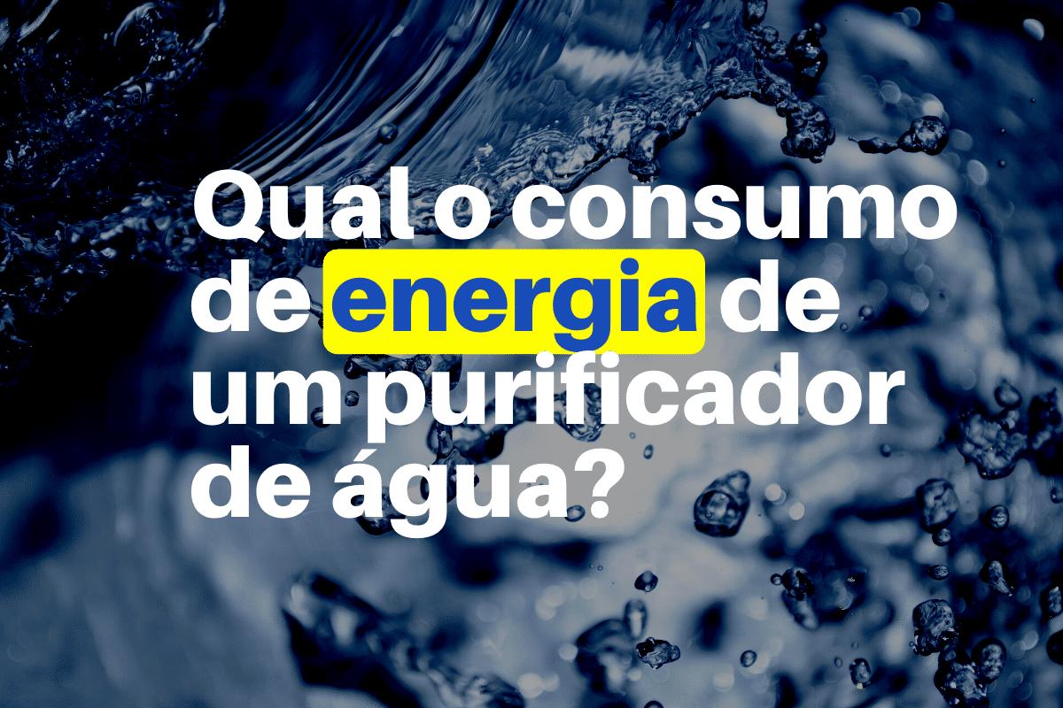 Qual O Consumo De Energia De Um Purificador De Água?