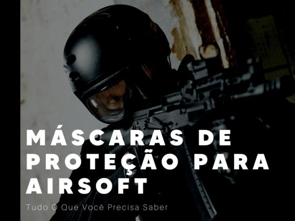 Máscaras De Proteção Para Airsoft – Tudo O Que Você Precisa Saber